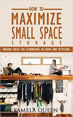 Amazon.com: DIY. DIY Projects: How to Maximize Small Space Storage. Amazing Ideas For Eliminating, Re-using and Recycling: (tiny house living, tiny home living, small ... space living, small space organizing,) eBook: Pamela Queen: Kindle Store
