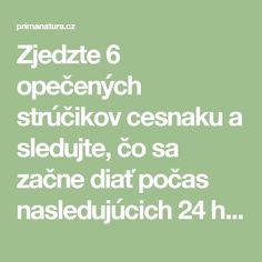 Zjedzte 6 opečených strúčikov cesnaku a sledujte, čo sa začne diať počas nasledujúcich 24 hodín - Strana 2 z 2 - primanatura.cz