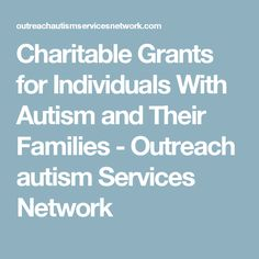Charitable Grants for Individuals With Autism and Their Families - Outreach autism Services Network