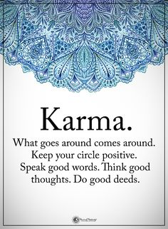 Karma. What goes around . Keep your circle positive. Speak good words. Think good thoughts. Do good deeds.  #powerofpositivity #positivewords  #positivethinking #inspirationalquote #motivationalquotes #quotes #life #love #hope #faith #respect #karma #speak #words #thoughts #deeds