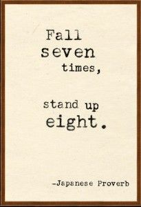 Always! Doesn't matter how many times I fall, I will always stand back up! my next tattoo...on my foot?
