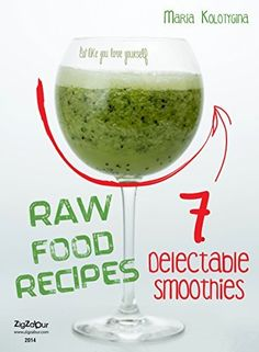 Raw Food Recipes. 7 Delectable Smoothies (Eat Like You Love Yourself Book 3) by Maria Kolotygina, http://www.amazon.com/dp/B00RN85ODK/ref=cm_sw_r_pi_dp_yxcPub0CAQBTE