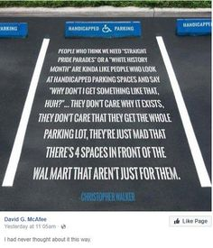People want privileges. But they don't realize they have these privileges and that others need help getting the representation for those same privileges. So don't park in handicap spaces unless you need it. Thanks
