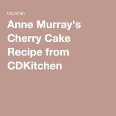 Anne murray cherry cake recipe