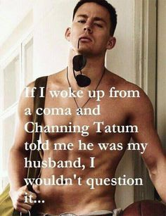 """If I woke up from a coma, and Channing Tatum told me he was my husband, I wouldn't question it!""   #thevow"