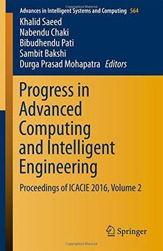 Progress in Advanced Computing and Intelligent Engineering: Proceedings of ICACIE 2016 Volume 2 (Advances in Intelligent Systems and Computing) free ebook
