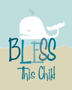 Hey, I found this really awesome Etsy listing at http://www.etsy.com/listing/51391680/bless-this-child-whale-art-in-blues
