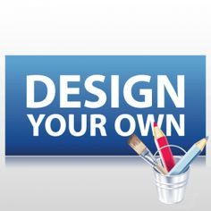 You Can Create Or Make Your Own Custom Vinyl Banners You Can Say - Custom vinyl banners
