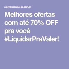 Melhores ofertas com até 70% OFF pra você #LiquidarPraValer!