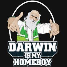 Darwin Is My Homeboy.