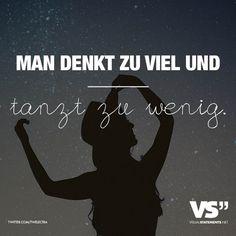 Man denkt zu viel und tanzt zu wenig. - VISUAL STATEMENTS®