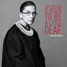 """Inspirational And Motivational Quotes : QUOTATION – Image : Quotes Of the day – Life Quote How the Notorious RBG deals with the Stupids: """"Sometimes it helps to be a little bit deaf."""" ~ Ruth Bader Ginsburg Sharing is Caring Deaf Quotes, Wise Quotes, Motivational Quotes, Inspirational Quotes, Wise Sayings, Inspirational Women In History, Study Quotes, Inspiring Women, Baba Yaga"""