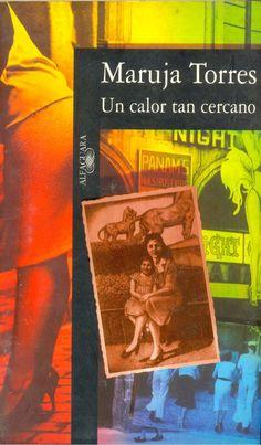 Un calor tan cercano / Maruja Torres. -- Madrid : Alfaguara,      1997 en http://absysnet.bbtk.ull.es/cgi-bin/abnetopac?TITN=542316