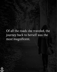 Of All The Roads She Traveled, The Journey - Quotes Self Love Quotes, Great Quotes, Quotes To Live By, Me Quotes, Motivational Quotes, Inspirational Quotes, New Journey Quotes, Journey Journey, Peace Quotes