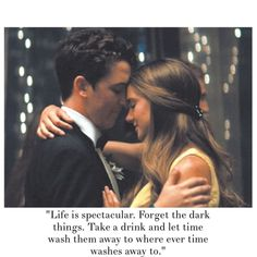 """The Spectacular Now // """"Life is spectacular. Forget the dark things. Take a drink and let time wash them away to where ever time washes away to."""""""