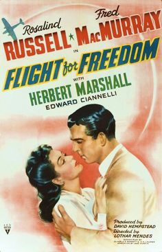 Flight for Freedom (1943) Stars: Rosalind Russell, Fred MacMurray, Herbert Marshall, Eduardo Ciannelli, Walter Kingsford ~ Director: Lothar Mendes (Nominated for an Oscar in 1944 for Best Art Direction-Interior Decoration, Black-and-White)