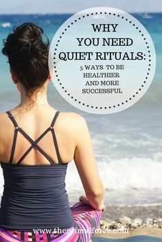 How to get centered and focused in our crazy life with no time to spare? Learn about these 5 quiet rituals for a healthy and successful living.