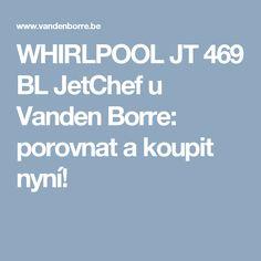 WHIRLPOOL JT 469 BL JetChef u Vanden Borre: porovnat a koupit nyní!