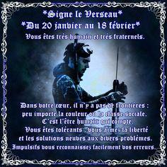 *Signe le Verseau*  *Du 20 janvier au 18 février* Qualités :   Avant-gardiste, indépendant, original, humanitaire, intelligent, compréhensif,  sans préjugés, désintéressé, en avance sur son époque.