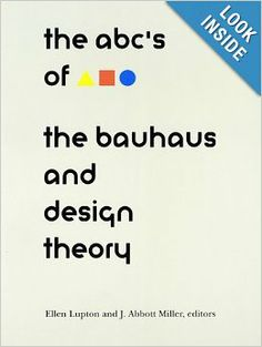 The ABC's of Bauhaus, The Bauhaus and Design Theory: Ellen Lupton: 9781878271426: Amazon.com: Books
