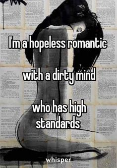 I&Apos;M a hopeless romantic with a dirty mind who has high standards Sex Quotes, Love Quotes, Inspirational Quotes, Qoutes, Naughty Quotes, Romance, Flirting Quotes For Him, Hopeless Romantic, Relationship Quotes