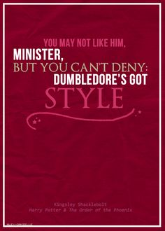 """Harry Potter: Kingsley Shacklebolt: """"You may not like him, Minister, but you can't deny Dumbledore's got style."""""""