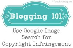 Blogging 101 – Use Google Image Search for Copyright Infringement