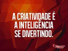 A criatividade é a inteligência se divertindo. #inspiracao #criatividade #inteligencia #diversao