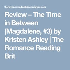 Review – The Time in Between (Magdalene, #3)  by Kristen Ashley | The Romance Reading Brit