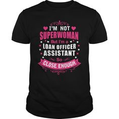 I'm Not Superwomen But I'm A Loan Officer Assistant So Close Enough T-Shirt, Hoodie Loan Officer Assistant