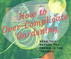 How to Over-Complicate Gardening