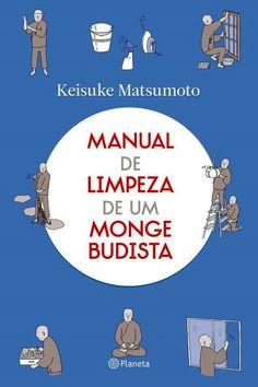 Manual de limpeza de um monge budista  Autor: Keisuke Matsumoto          Livro que mostra como os princípios budistas podem ser usados nas... Personal Development Books, New Perspective, Book Of Shadows, Buddhism, Reiki, Book Lovers, Book Worms, Books To Read, Spirituality
