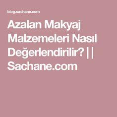 Azalan Makyaj Malzemeleri Nasıl Değerlendirilir?     Sachane.com