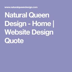 Natural Queen Design - Home | Website Design Quote