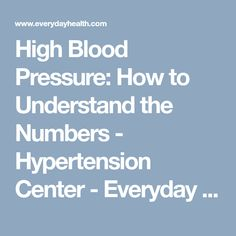 High Blood Pressure: How to Understand the Numbers - Hypertension Center - Everyday Health