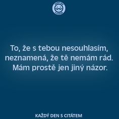 citáty - To, že s tebou nesouhlasím, neznamená School Psychology, Be A Better Person, Woman Quotes, Motto, Personal Development, Spirituality, Jokes, Advice, Wisdom