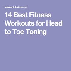 14 Best Fitness Workouts for Head to Toe Toning