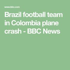 Brazil football team in Colombia plane crash - BBC News