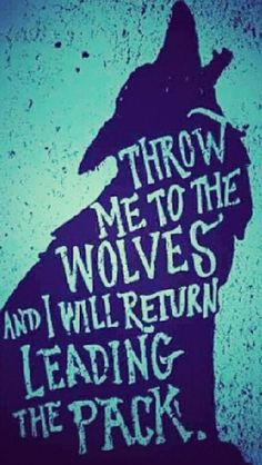 "New motto! ""Throw me to the wolves and I'll come back leading the pack."" #packleader #bosslady #likeaboss"