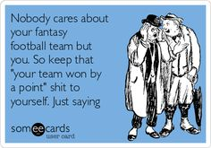"""Nobody cares about your fantasy football team but you. So keep that """"your team…"""