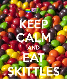 KEEP CALM AND EAT SKITTLES