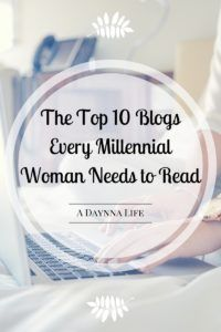 Are you a millennial woman looking for inspiration, advice, or support? Look no further! A Daynna Life The Top 10 Blogs Every Millennial Woman Needs to Read