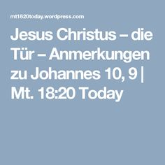 Jesus Christus – die Tür – Anmerkungen zu Johannes 10, 9 | Mt. 18:20 Today