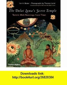The Dalai Lamas Secret Temple Tantric Wall Paintings from Tibet (9780500510032) Ian Baker, Thomas Laird, Dalai Lama, Dalai Lama , ISBN-10: 0500510032  , ISBN-13: 978-0500510032 ,  , tutorials , pdf , ebook , torrent , downloads , rapidshare , filesonic , hotfile , megaupload , fileserve