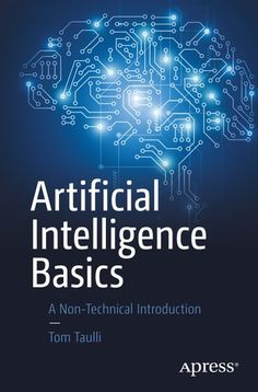 """Read """"Artificial Intelligence Basics A Non-Technical Introduction"""" by Tom Taulli available from Rakuten Kobo. Artificial intelligence touches nearly every part of your day. While you may initially assume that technology such as sm. Artificial Intelligence Future, Artificial Intelligence Algorithms, Machine Learning Artificial Intelligence, Data Science, Computer Science, Gaming Computer, Computer Chip, Science Fiction, Machine Learning Deep Learning"""