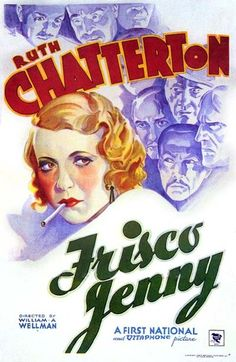 Frisco Jenny (1932) is a Pre-Code drama film starring Ruth Chatterton and directed by William A. Wellman.