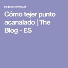 Cómo tejer punto acanalado | The Blog - ES