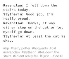 This is soooo true ima Ravenclaw and this has happened.