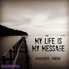 My life is my message. Mahatma Gandhi