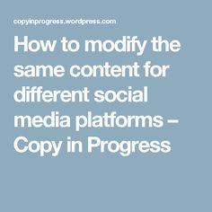 How to modify the same content for different social media platforms – Copy in Progress